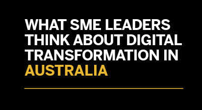 What SME Leaders think about Digital Transformation in Australia