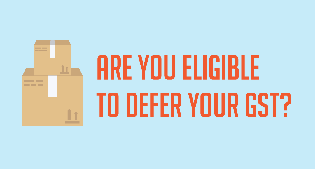 Are you Eligible to defer your GST?