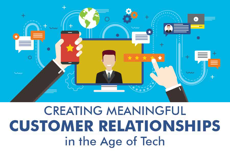 Creating Meaningful Customer Relationships in the Age of Tech